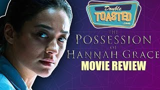 THE POSSESSION OF HANNAH GRACE MOVIE REVIEW - Double Toasted Reviews