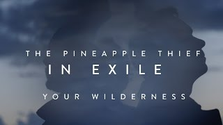 The Pineapple Thief - In Exile (from Your Wilderness)