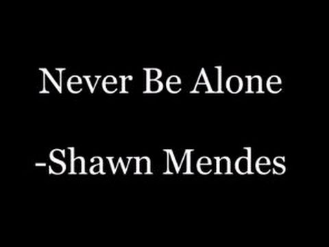 Shawn Mendes- Never be alone (lyrics)
