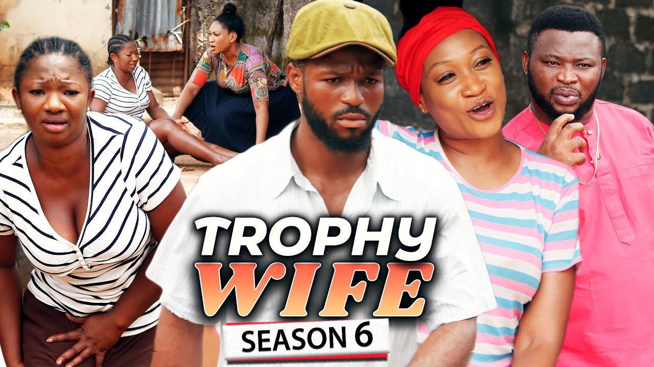 Download TROPHY WIFE SEASON 6 (NEW HIT MOVIE) Trending 2021 Recommended Nigerian Nollywood Movie