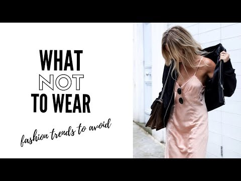 Top Fashion Trends To Avoid In 2019 - How To Style