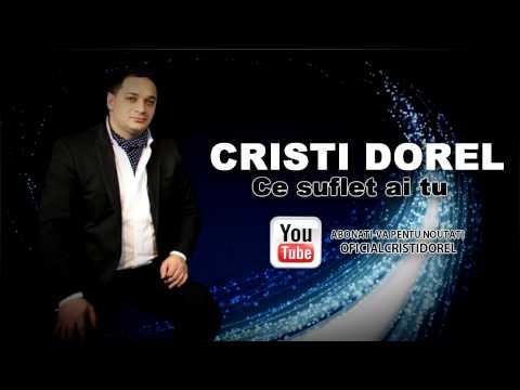 CRISTI DOREL - CE SUFLET AI TU ( OFFICIAL TRACK ) 2013