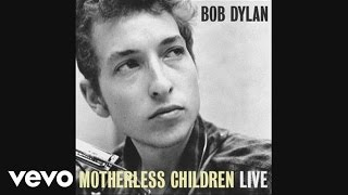 Watch Bob Dylan Motherless Children video