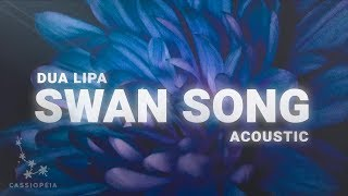 Dua Lipa Swan Song Acoustic Lyrics.mp3