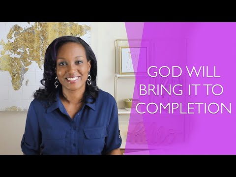 He Who Began A Good Work In You Will Bring It To Completion