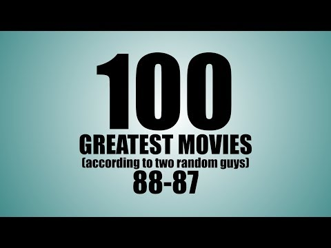100 GREATEST MOVIES (according to two random guys): 88-87
