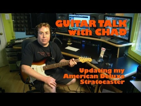 Guitar Talk With Chad - Upgrading My American Deluxe Stratocaster
