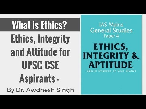 Ethics, Integrity and Attitude for UPSC CSE Aspirants - What is Ethics? By Dr. Awdhesh Singh