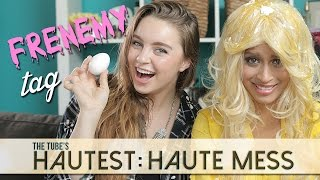 Haute Mess - Frenemy Tag! | The Tube