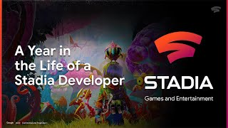 Year in the life of a Stadia game developer
