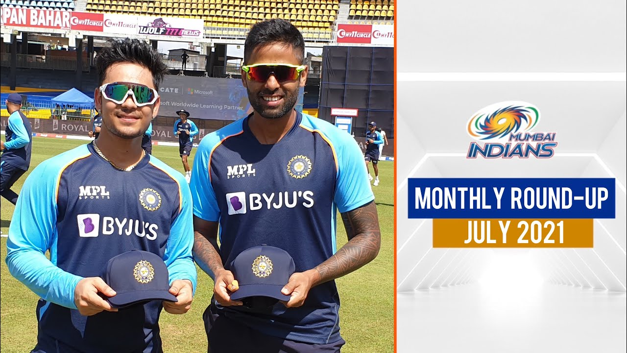 Mumbai Indians Monthly Round-up - July 2021 | जुलाई का महीना
