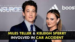 Miles Teller & Keleigh Sperry Involved In Terrifying Car Accident