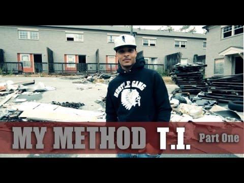 MY METHOD: T.I. [Part One]