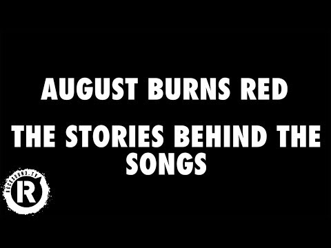 August Burns Red - The Stories Behind The...