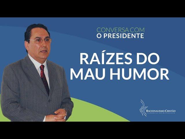 Raízes do mau humor - Conversa com o Presidente