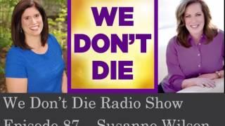 episode 87 evidential medium susanne wilson on we dont die radio show