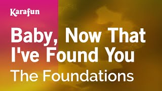 Karaoke Baby, Now That I've Found You - The Foundations *