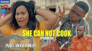 SHE CAN NOT COOK  episode 156 PRAIZE VICTOR COMEDY