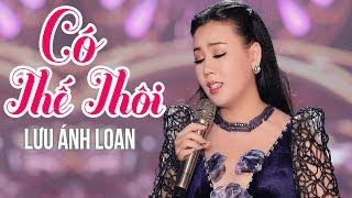 Có Thế Thôi - Lưu Ánh Loan | MV OFFICIAL