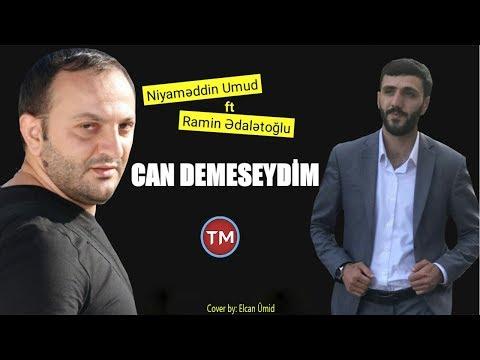 Ramin Edaletoglu Ft Niyameddin Umud - Canan Demeseydim 2018
