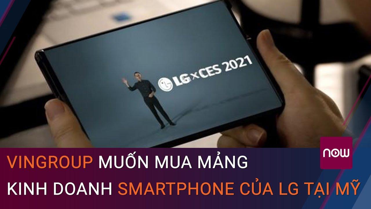 Truyền thông Hàn Quốc: Vingroup muốn mua mảng kinh doanh smartphone của LG tại Mỹ   VTC Now