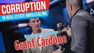 Corruption, Lies in Real Estate Wholesaling: Sponsored by Grant Cardone