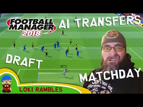 FM18 Ramble - Draft, Matchday Experience, Sports Science & AI - Football Manager 2018 News & Update