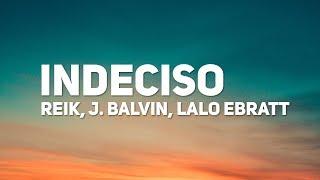Download Reik, J. Balvin, Lalo Ebratt - Indeciso (Letra) Mp3 and Videos