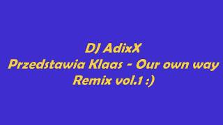 Klaas - Our own way remix by DJ AdixX