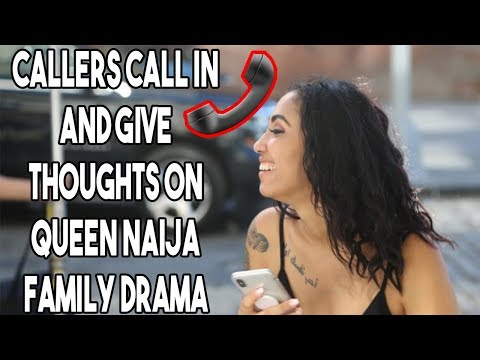 Callers weigh in on Queen Naija family drama