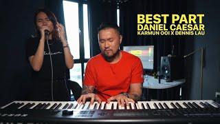 BEST PART - DANIEL CAESAR (KARMUN OOI X DENNIS LAU COVER)