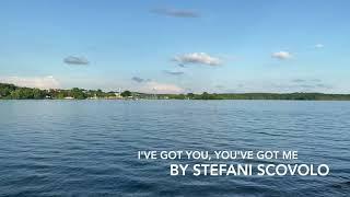 i've got you, you've got me by stefani scovolo