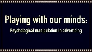 How Marketers Manipulate Us: Psychological Manipulation in Advertising