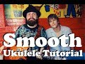 Carlos Santana - Smooth - Ukulele Tutorial with Riff, tabs, play-along