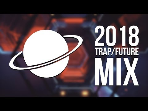 2018 Trap/Future Mix - 10K Trap Cosmos Special