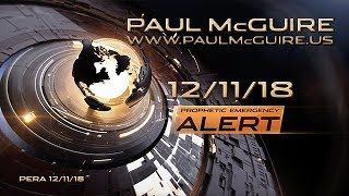PERA 12/11/18 | PROPHETIC EMERGENCY ALERT | PAUL McGUIRE