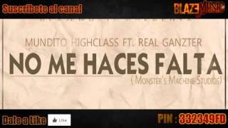 Mundito HighClass ft Real Ganzter - No Me Haces Falta (MMS) [www BlazeMusic.net]