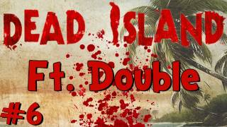 "Dead Island - Ep.6 - Chapter 2: "" I"