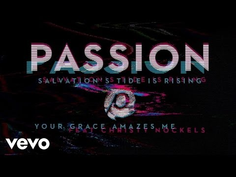 Passion  Your Grace Amazes Me Audio ft Christy Nockels