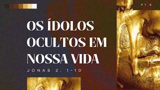 Os ídolos ocultos em nossa vida | Jonas 2.1-10 | Rev. Rafael Diedrich