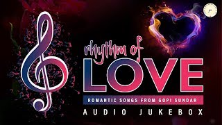 Rhythm Of Love Romantic Hits From Gopi Sunder | Audio Jukebox
