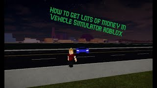 How to get money fast in Vehicle Simulator