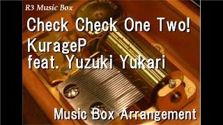 Check Check One Two!/KurageP feat. Yuzuki Yukari [Music Box]