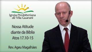 Nossa Atitude diante da Bíblia - Atos 17.10-15 | Rev. Ageu Magalhães