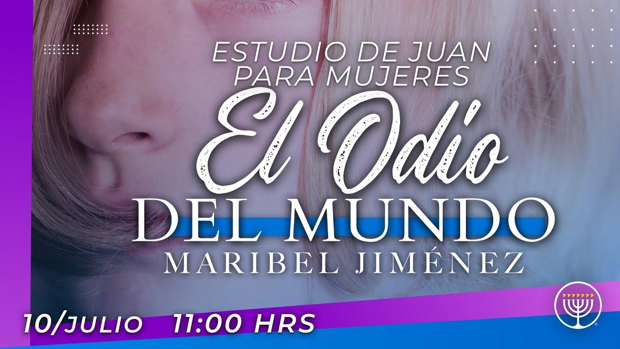 """El Odio Del Mundo"" Estudio del Libro de Juan: Maribel Jiménez"