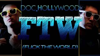 Doc Hollywood - FTW (Fuck The World) *NEW 2011*