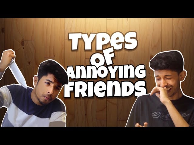 TYPES OF ANNOYING FRIENDS