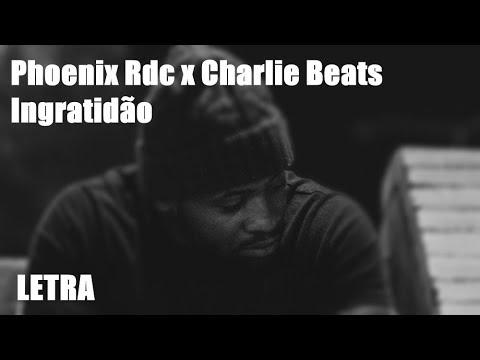Phoenix Rdc - Ingratidão x Charlie Beats [Letra]