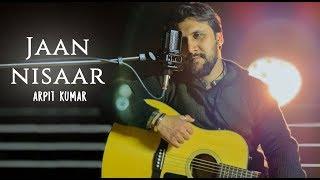 Jaan Nisaar Cover song   Arpit Kumar   Kedarnath   Arijit Singh   Sushant Singh   Sara Ali Khan
