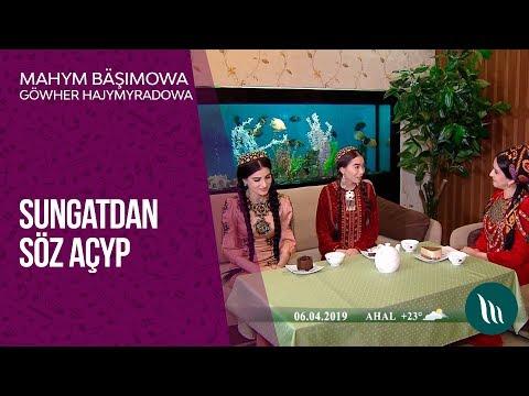 Sungatdan Söz Açyp - Göwher Hajymyradowa We Mahym Bäşimowa   2019